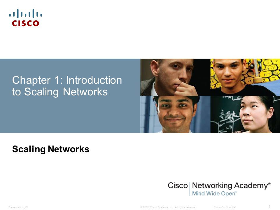 © 2008 Cisco Systems, Inc. All rights reserved.Cisco ConfidentialPresentation_ID 1 Chapter 1: Introduction to Scaling Networks Scaling Networks