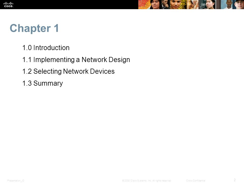 Presentation_ID 2 © 2008 Cisco Systems, Inc. All rights reserved.Cisco Confidential Chapter 1 1.0 Introduction 1.1 Implementing a Network Design 1.2 S