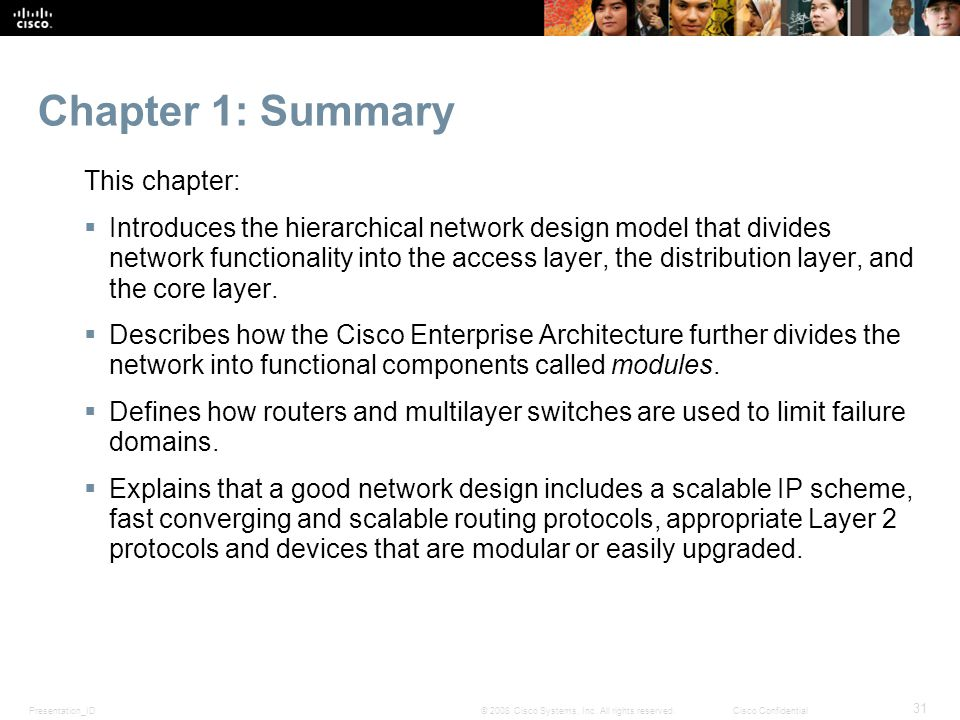 Presentation_ID 31 © 2008 Cisco Systems, Inc. All rights reserved.Cisco Confidential Chapter 1: Summary This chapter: Introduces the hierarchical netw
