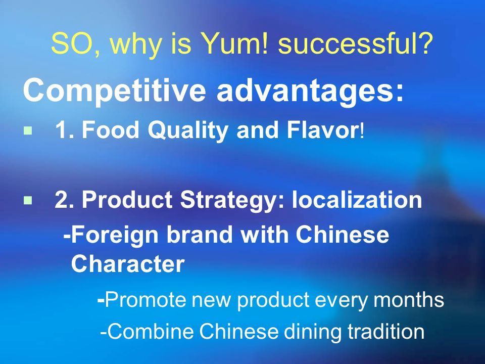 SO, why is Yum. successful. Competitive advantages: 1.