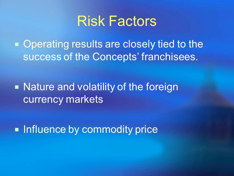 Risk Factors Operating results are closely tied to the success of the Concepts franchisees.