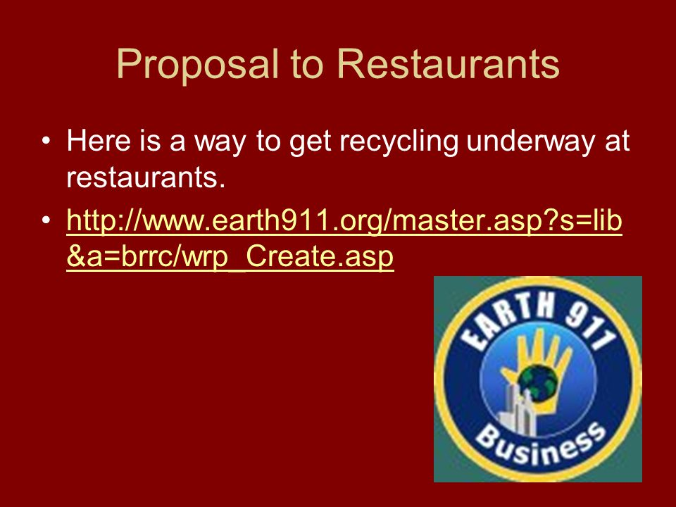 Proposal to Restaurants Here is a way to get recycling underway at restaurants.