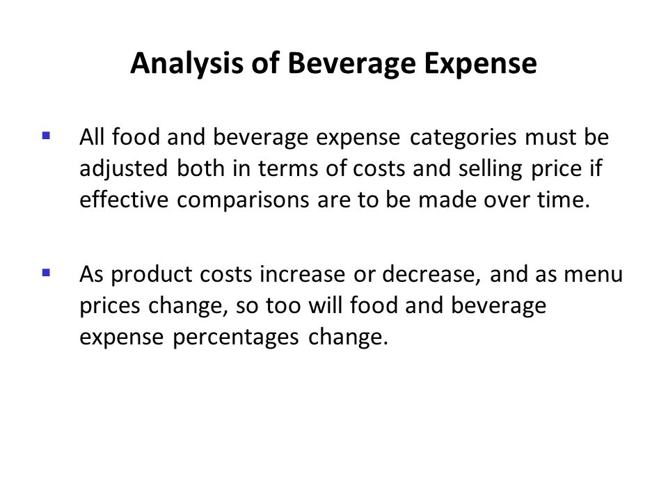 Analysis of Beverage Expense All food and beverage expense categories must be adjusted both in terms of costs and selling price if effective compariso