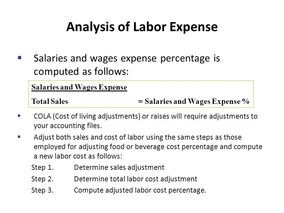 Analysis of Labor Expense Salaries and wages expense percentage is computed as follows: COLA (Cost of living adjustments) or raises will require adjus