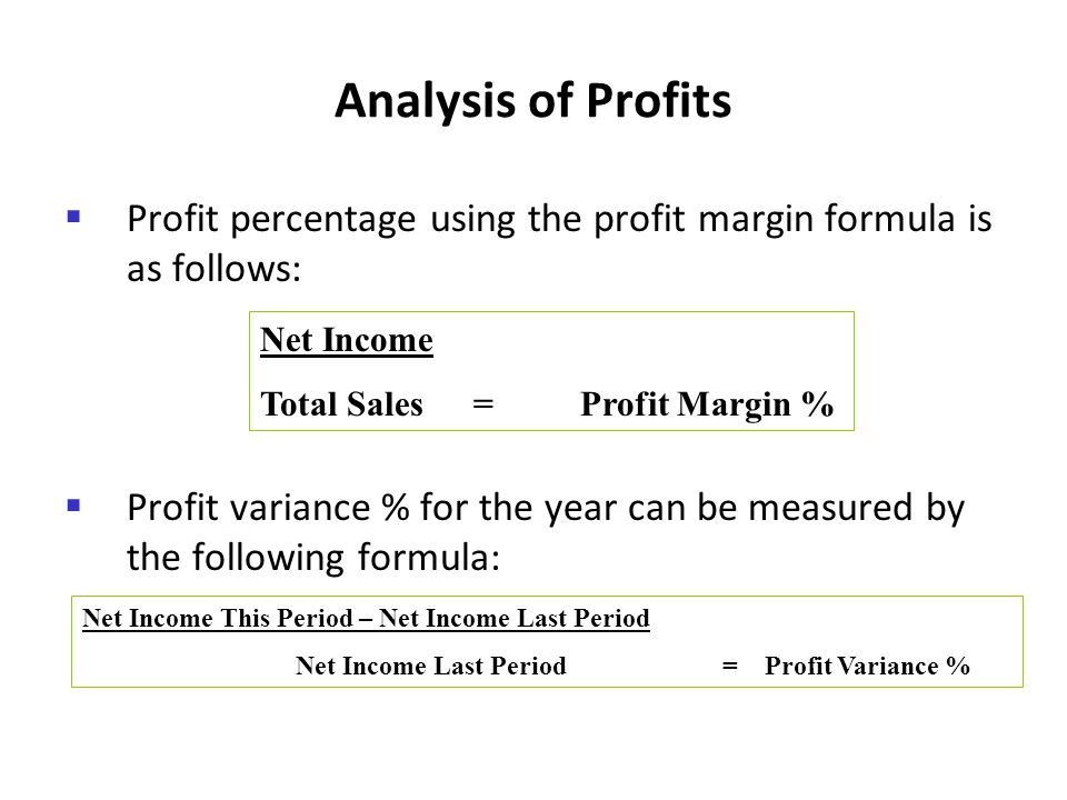 Analysis of Profits Profit percentage using the profit margin formula is as follows: Profit variance % for the year can be measured by the following f