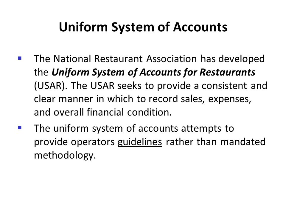 Uniform System of Accounts The National Restaurant Association has developed the Uniform System of Accounts for Restaurants (USAR). The USAR seeks to