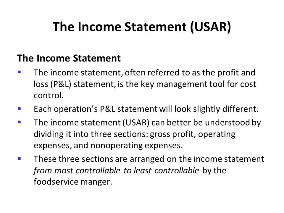 The Income Statement (USAR) The Income Statement The income statement, often referred to as the profit and loss (P&L) statement, is the key management