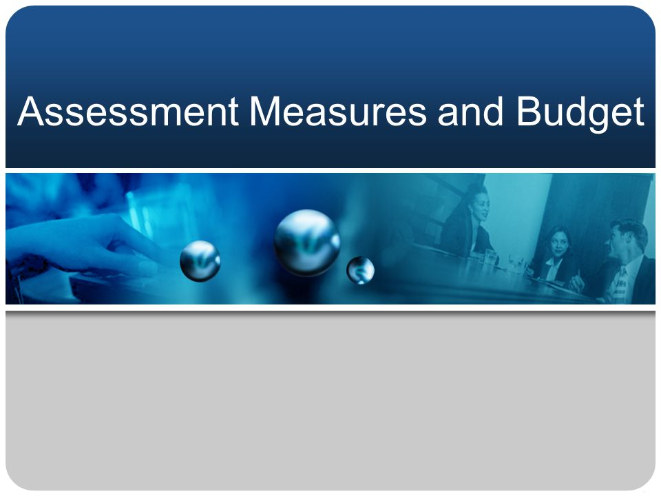 Assessment Measures and Budget