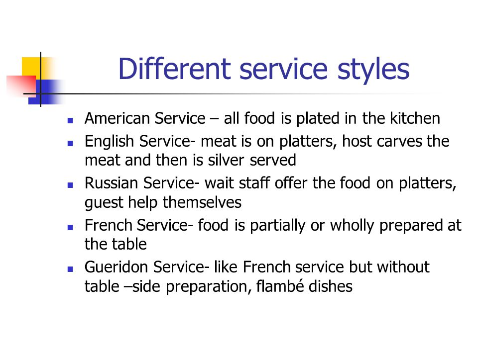 Different service styles American Service – all food is plated in the kitchen English Service- meat is on platters, host carves the meat and then is s