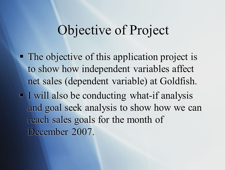 Objective of Project The objective of this application project is to show how independent variables affect net sales (dependent variable) at Goldfish.
