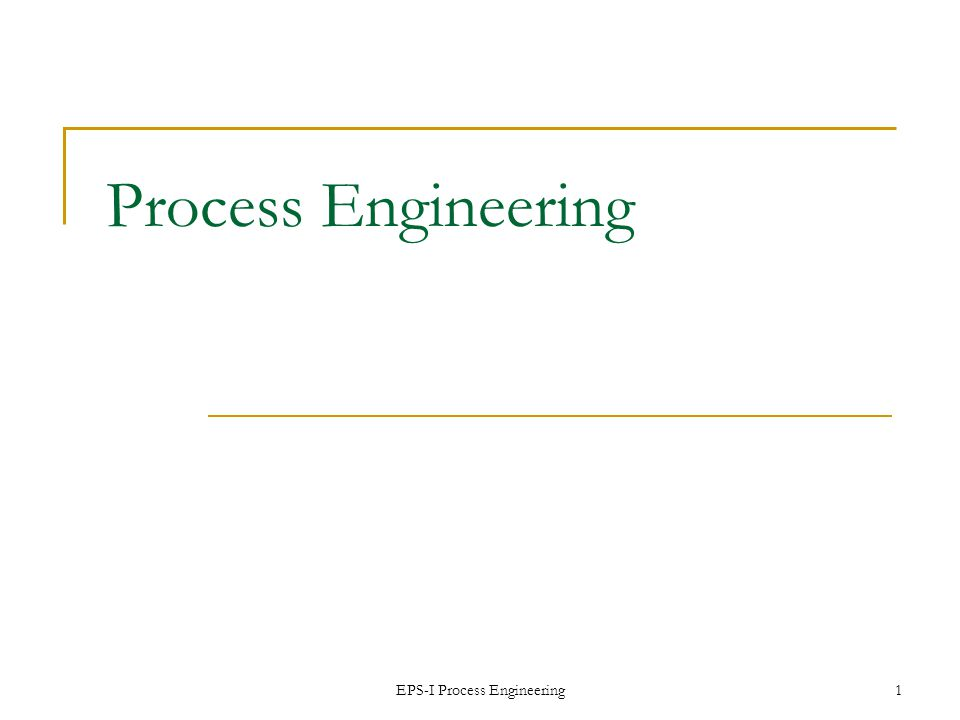 EPS-I Process Engineering 2 Overview Process Engineering Process Mapping HW 5 – 7 and Taco Bell Example