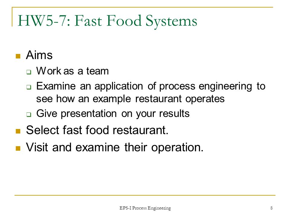 EPS-I Process Engineering 9 HW5-7: Fast Food Systems How does the restaurant handle product variety.