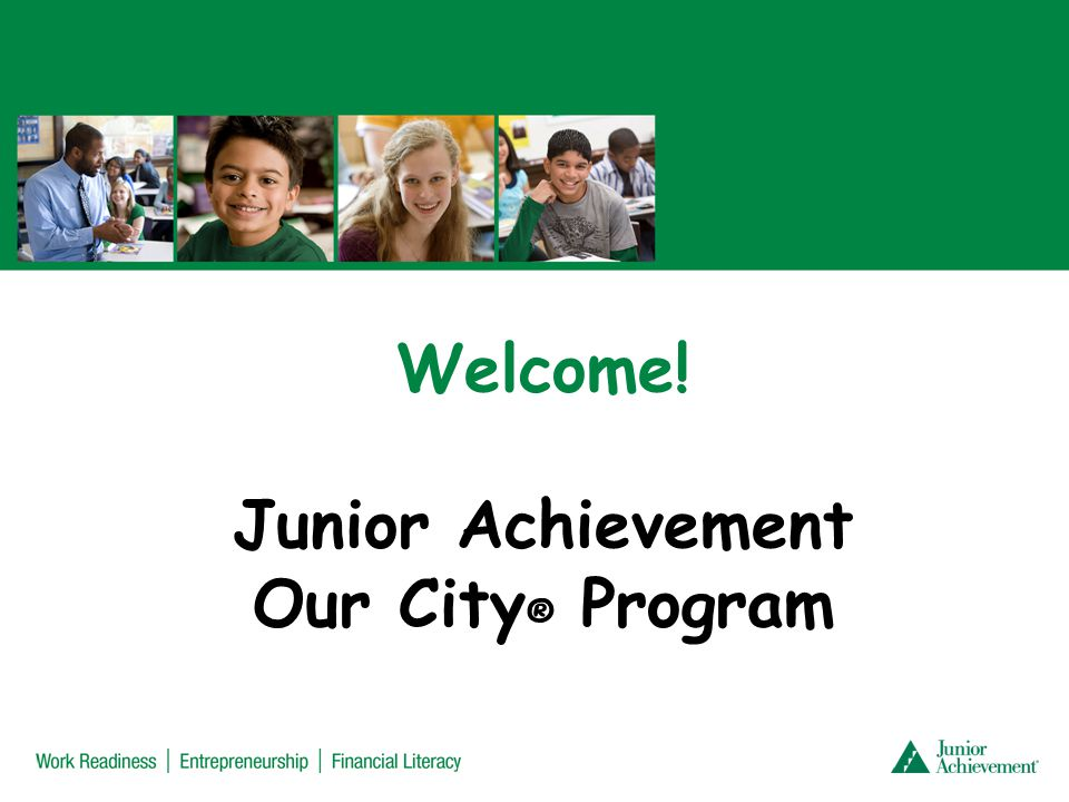 Welcome! Junior Achievement Our City ® Program