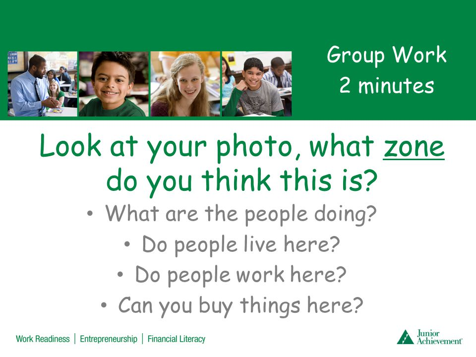 Look at your photo, what zone do you think this is? What are the people doing? Do people live here? Do people work here? Can you buy things here? Grou
