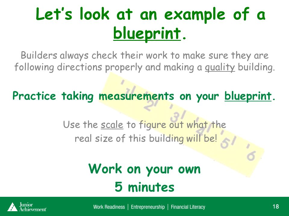 Lets look at an example of a blueprint. 18 Builders always check their work to make sure they are following directions properly and making a quality b