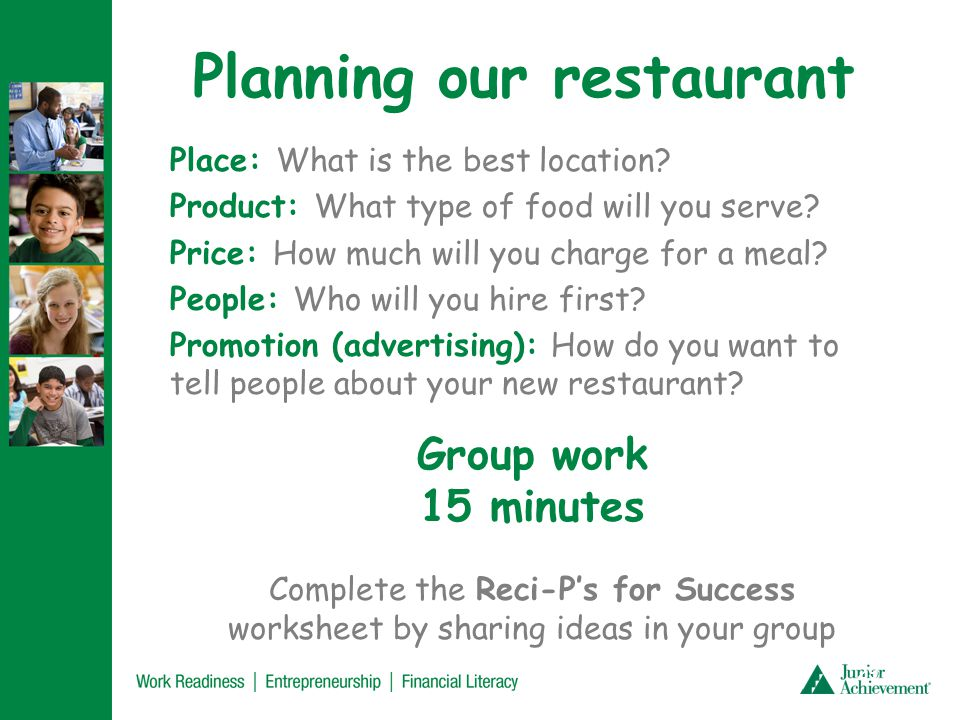Planning our restaurant Place: What is the best location? Product: What type of food will you serve? Price: How much will you charge for a meal? Peopl