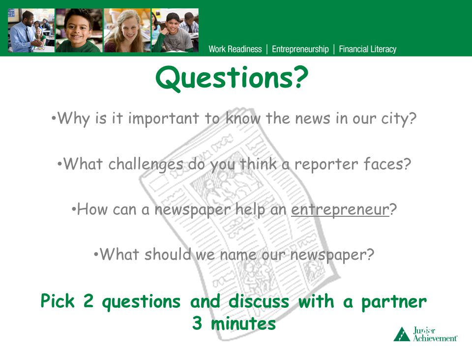 Questions? 38 Why is it important to know the news in our city? What challenges do you think a reporter faces? How can a newspaper help an entrepreneu