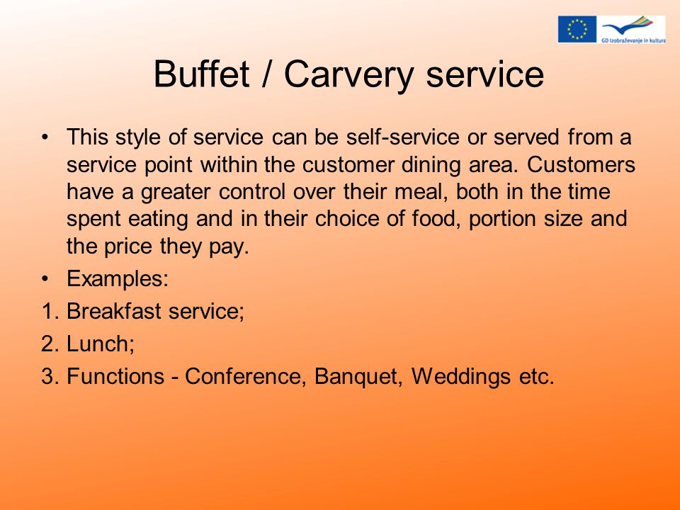 Buffet / Carvery service This style of service can be self-service or served from a service point within the customer dining area.