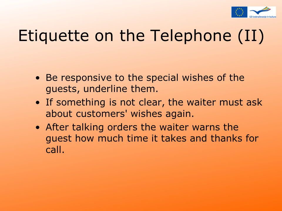 Etiquette on the Telephone (II) Be responsive to the special wishes of the guests, underline them.