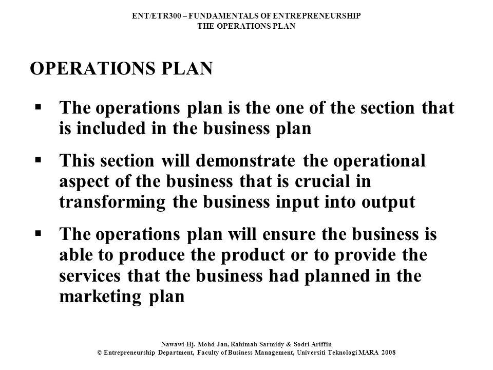 ENT/ETR300 – FUNDAMENTALS OF ENTREPRENEURSHIP THE OPERATIONS PLAN Nawawi Hj.