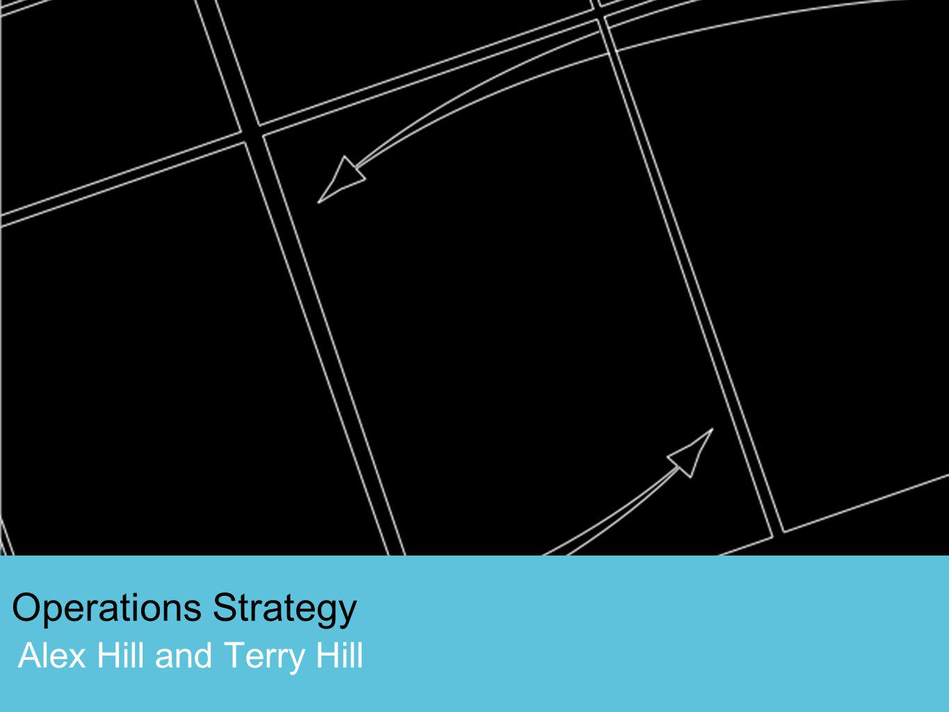 Operations Strategy Alex Hill and Terry Hill