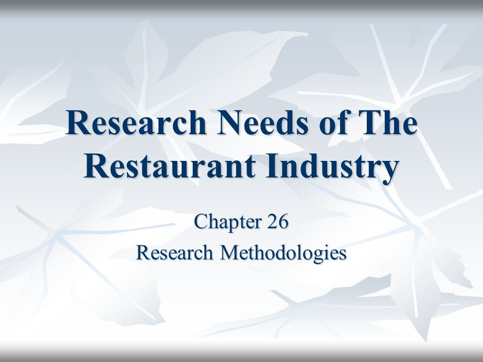 Research Needs of The Restaurant Industry Chapter 26 Research Methodologies
