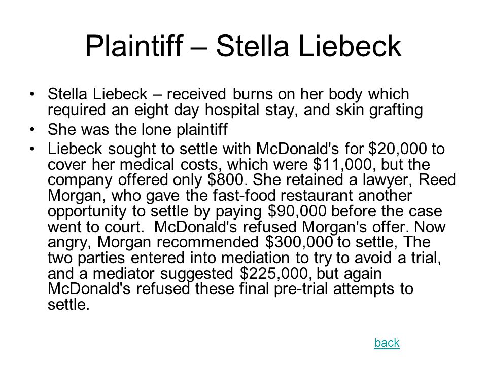 Complaint back Known also as the McDonald s coffee case, this 1994 product liability lawsuit alleged that McDonalds was negligent by selling coffee that was too hot.