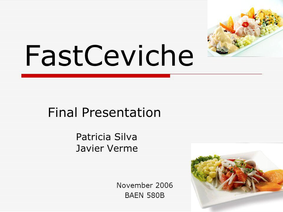 FastCeviche Final Presentation Patricia Silva Javier Verme November 2006 BAEN 580B