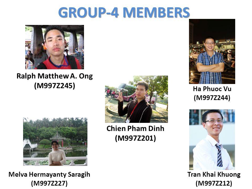 GROUP-4 MEMBERS Ralph Matthew A. Ong (M997Z245) Ha Phuoc Vu (M997Z244) Tran Khai Khuong (M997Z212) Melva Hermayanty Saragih (M997Z227) Chien Pham Dinh