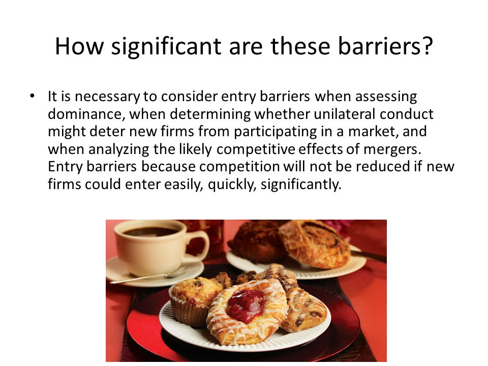How significant are these barriers? It is necessary to consider entry barriers when assessing dominance, when determining whether unilateral conduct m