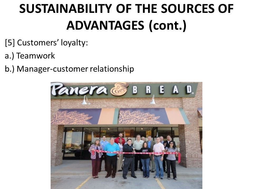 SUSTAINABILITY OF THE SOURCES OF ADVANTAGES (cont.) [5] Customers loyalty: a.) Teamwork b.) Manager-customer relationship