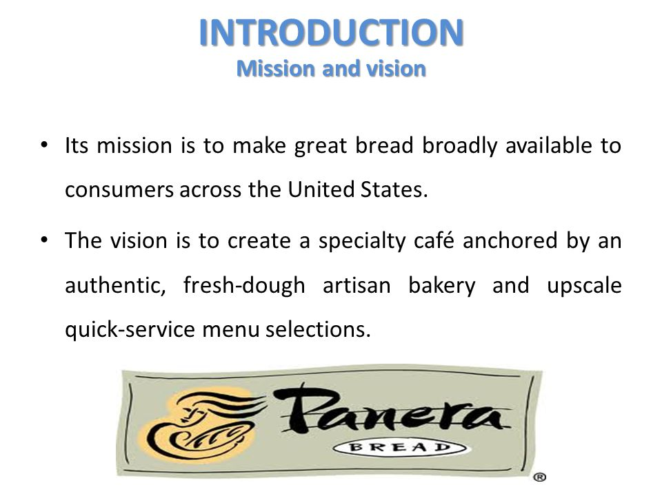 Its mission is to make great bread broadly available to consumers across the United States. The vision is to create a specialty café anchored by an au