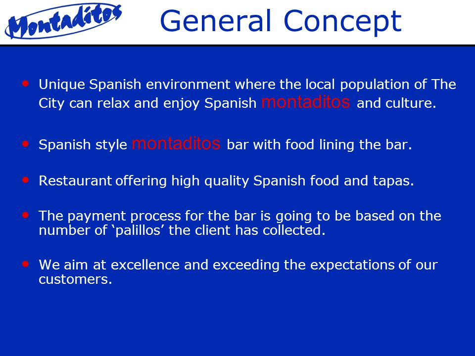 General Concept Unique Spanish environment where the local population of The City can relax and enjoy Spanish montaditos and culture.