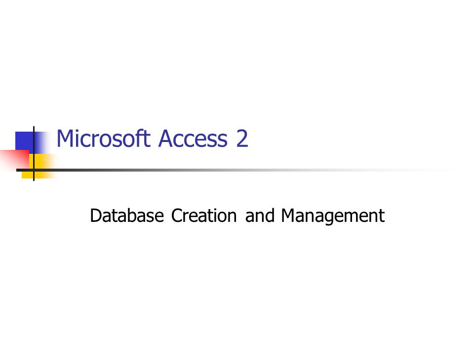 Microsoft Access 2 Database Creation and Management