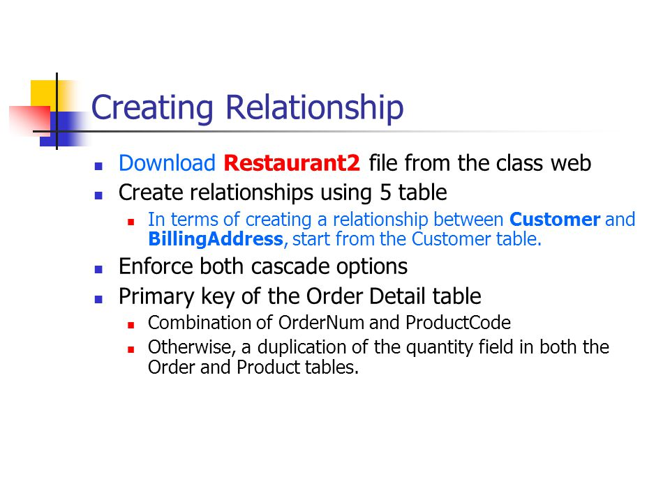 Creating Relationship Download Restaurant2 file from the class web Create relationships using 5 table In terms of creating a relationship between Customer and BillingAddress, start from the Customer table.