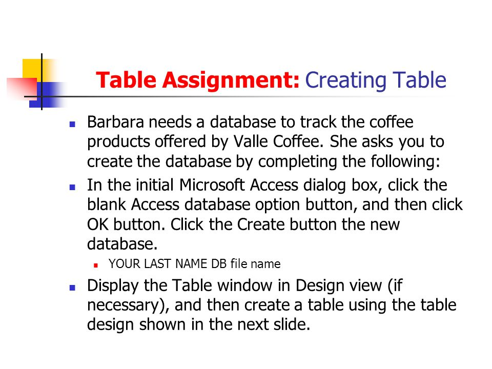 Table Assignment: Creating Table Barbara needs a database to track the coffee products offered by Valle Coffee.