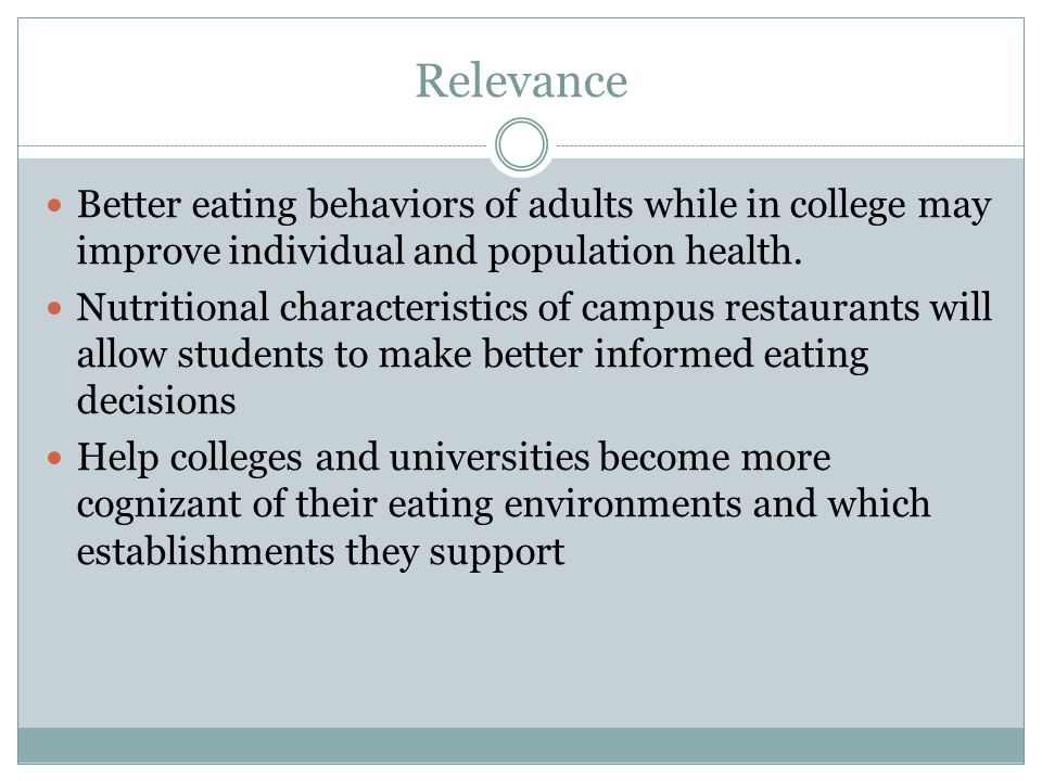 Relevance Better eating behaviors of adults while in college may improve individual and population health. Nutritional characteristics of campus resta