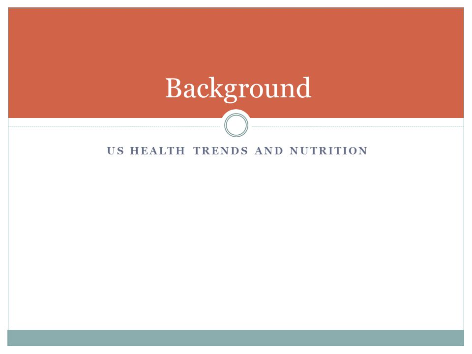 US HEALTH TRENDS AND NUTRITION Background
