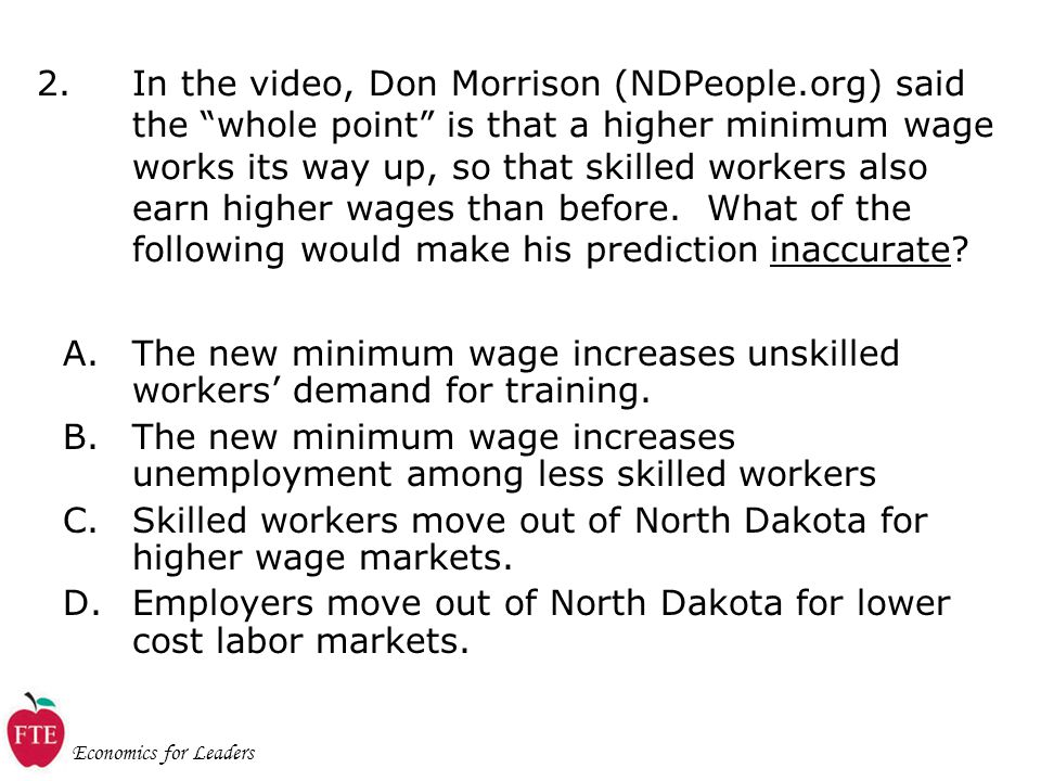 Economics for Leaders 2.In the video, Don Morrison (NDPeople.org) said the whole point is that a higher minimum wage works its way up, so that skilled workers also earn higher wages than before.