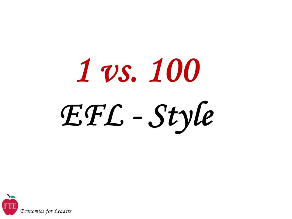 Economics for Leaders 1 vs. 100 EFL - Style