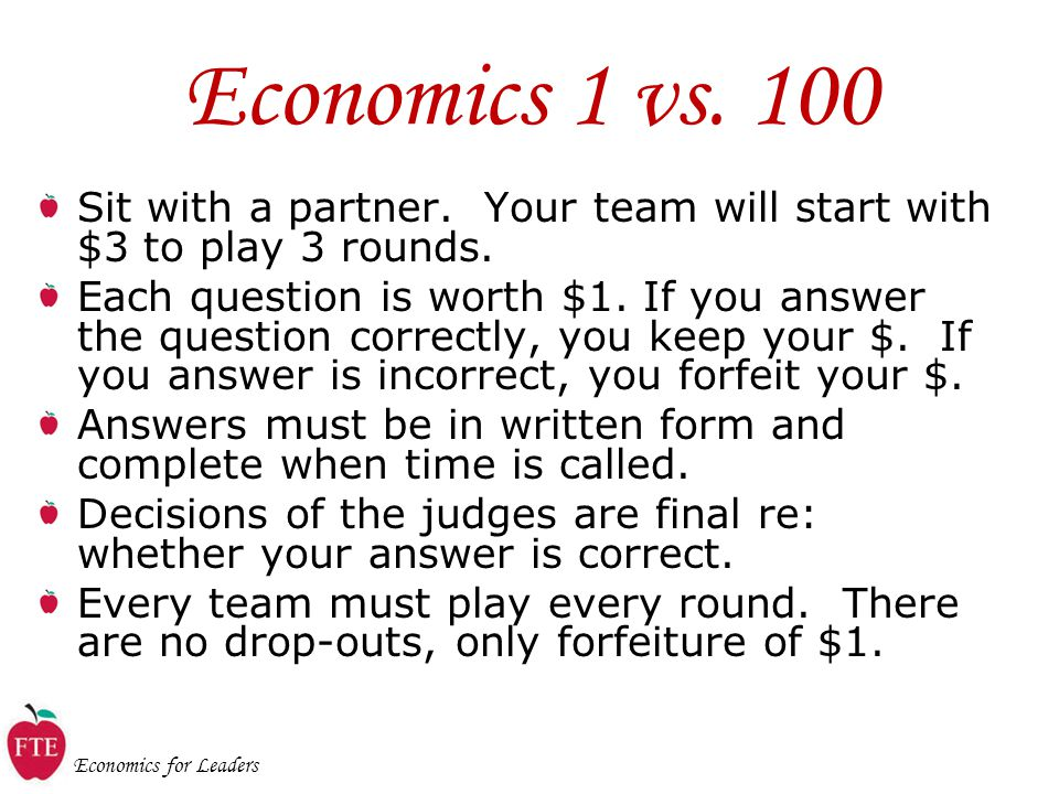 Economics for Leaders Economics 1 vs. 100 Sit with a partner.