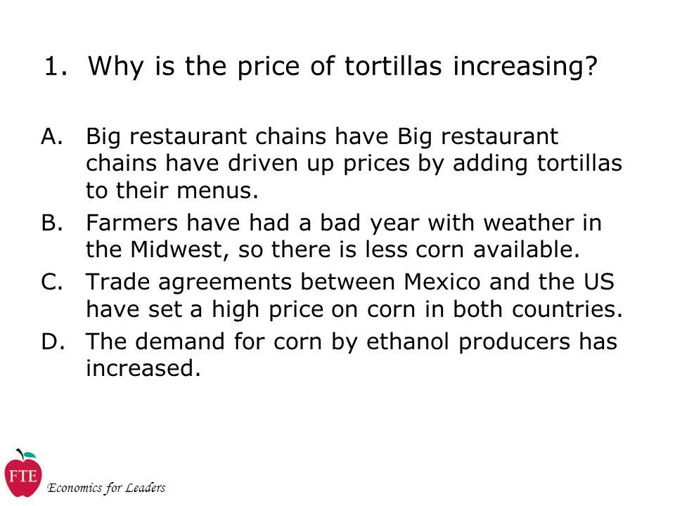 Economics for Leaders 1. Why is the price of tortillas increasing.