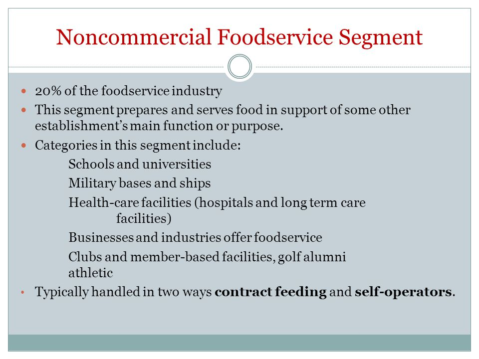 Noncommercial Foodservice Segment 20% of the foodservice industry This segment prepares and serves food in support of some other establishments main f