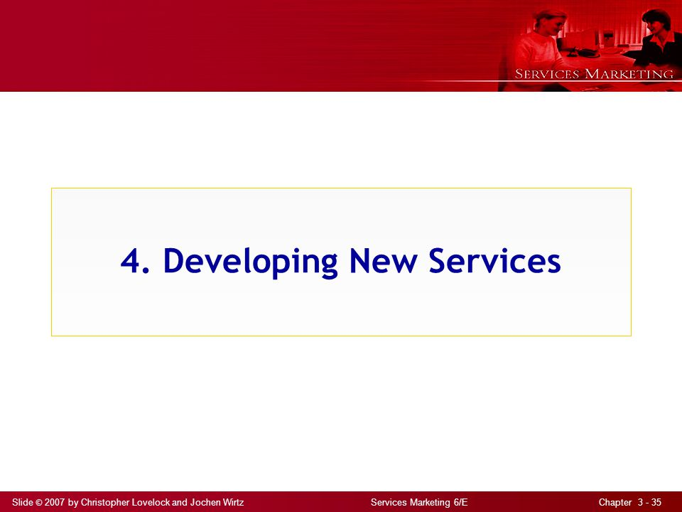 Slide © 2007 by Christopher Lovelock and Jochen Wirtz Services Marketing 6/E Chapter 3 - 35 4.