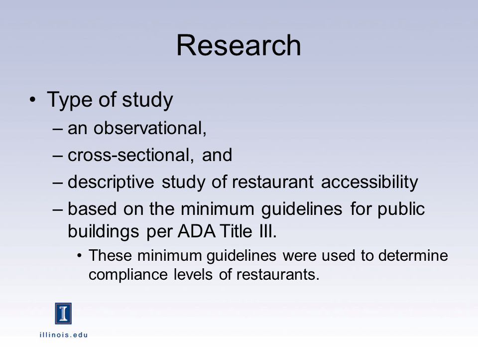 Research Type of study –an observational, –cross-sectional, and –descriptive study of restaurant accessibility –based on the minimum guidelines for public buildings per ADA Title III.