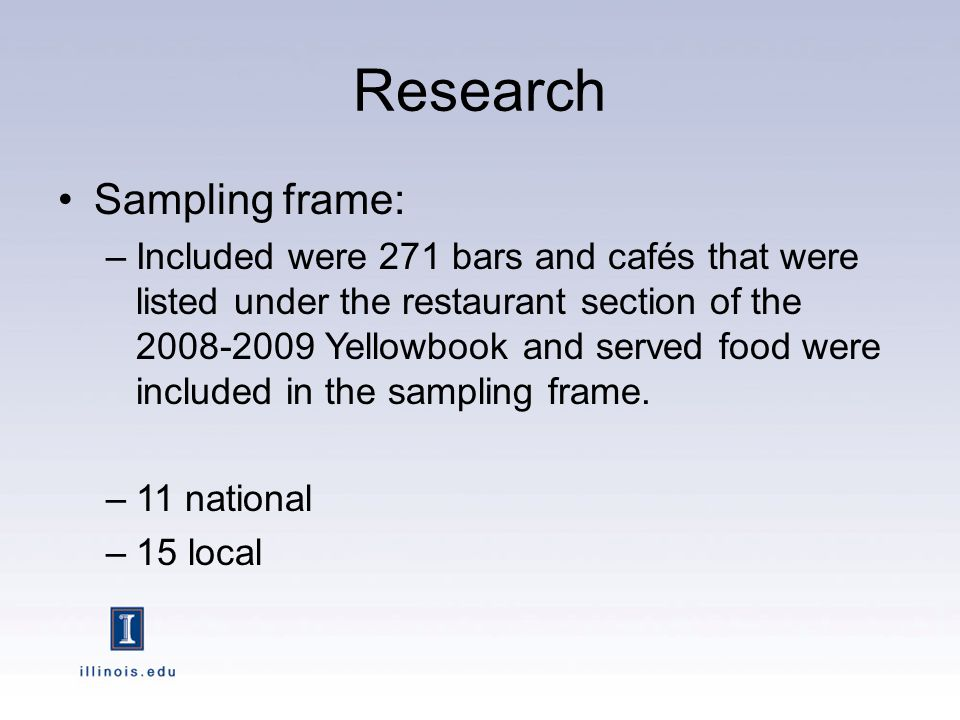 Research Sampling frame: –Included were 271 bars and cafés that were listed under the restaurant section of the Yellowbook and served food were included in the sampling frame.