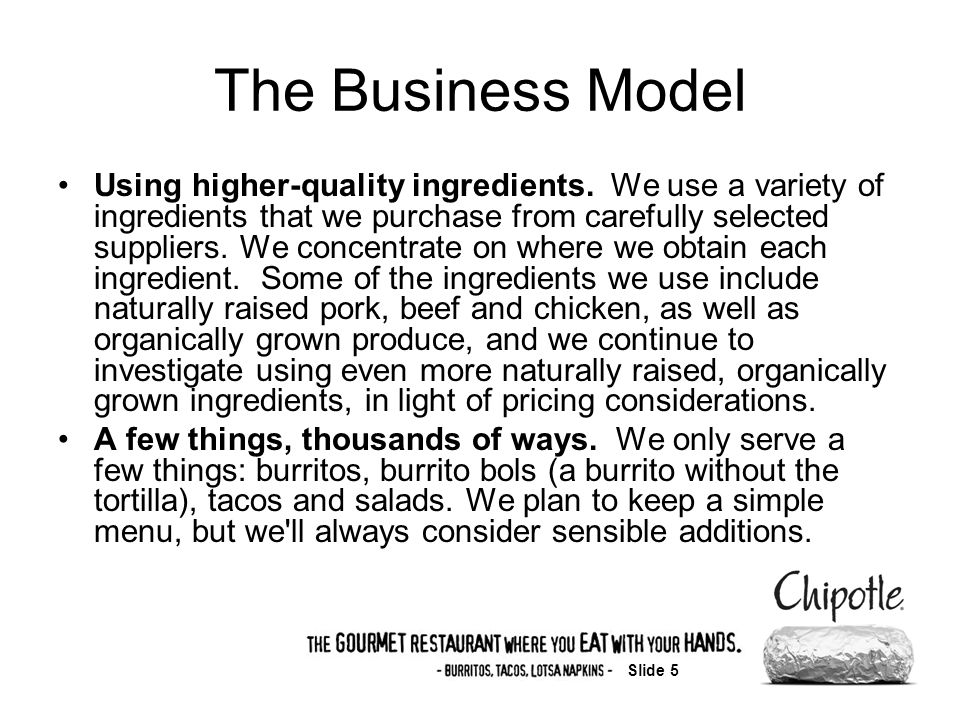 Slide 5 The Business Model Using higher-quality ingredients.