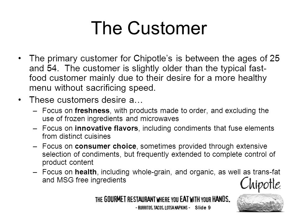 Slide 9 The Customer The primary customer for Chipotles is between the ages of 25 and 54.