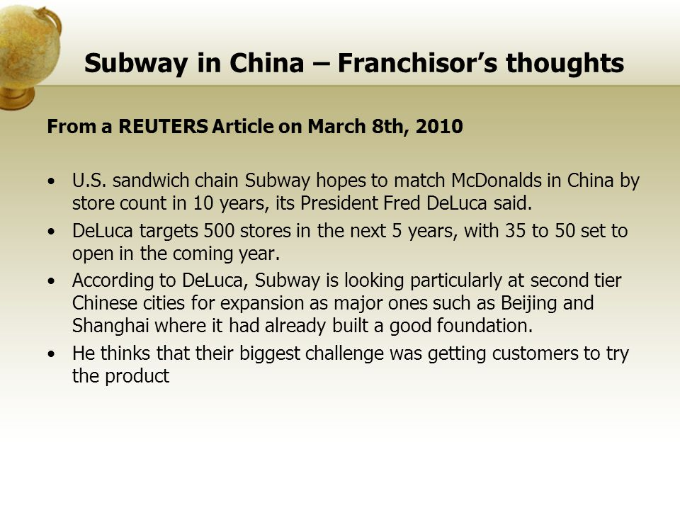 Subway in China – Franchisors thoughts From a REUTERS Article on March 8th, 2010 U.S. sandwich chain Subway hopes to match McDonalds in China by store