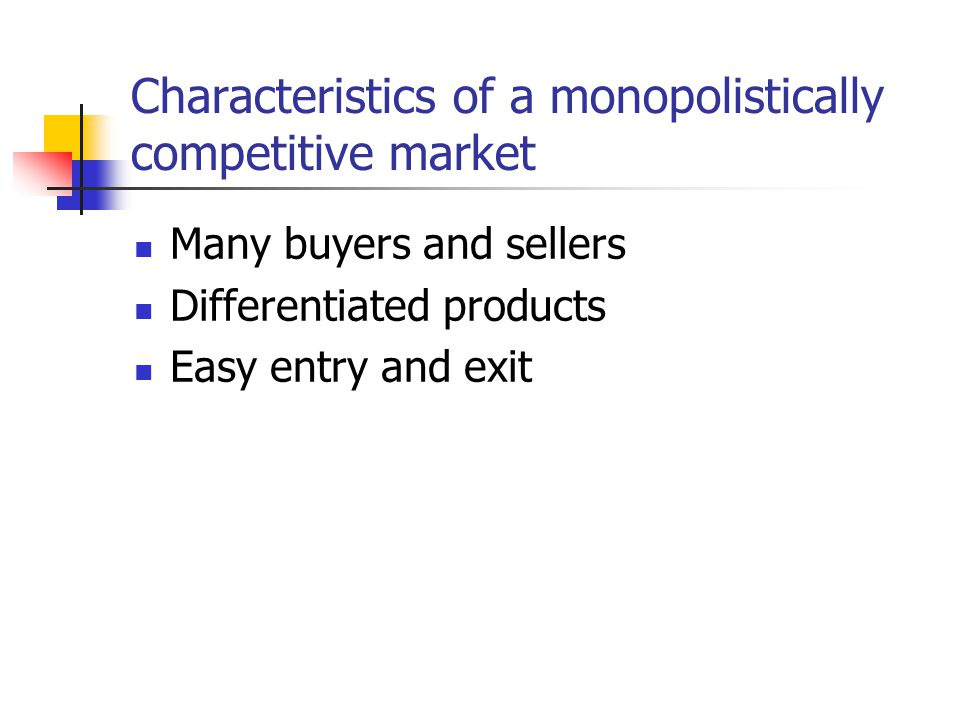 Characteristics of a monopolistically competitive market Many buyers and sellers Differentiated products Easy entry and exit